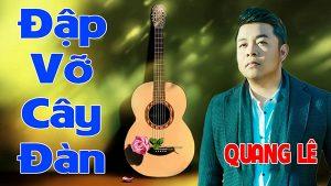 những bài hát hay nhất của Quang Lê - Đập Vỡ Cây Đàn